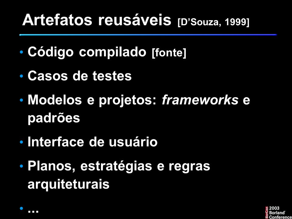 Artefatos reusáveis [D'Souza, 1999]